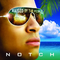 Raised By The People — Notch