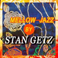 Mellow Jazz by Stan Getz — Stan Getz