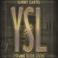 Ysl [Young Slick Livin'] — Sunny Cartel
