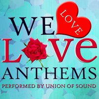 We Love Love Anthems — Union of Sound