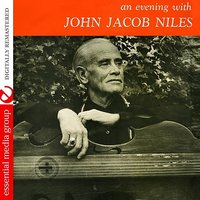 An Evening With John Jacob Niles — John Jacob Niles