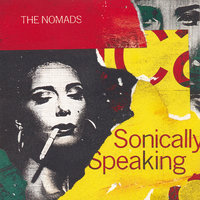 Sonically Speaking — The Nomads