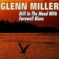 Still in the Mood with Farewell Blues — Glenn Miller And His Orchestra