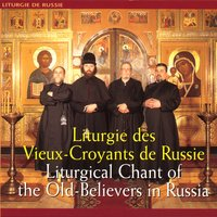 Russia: Liturgical Chants of the Old Believers — The Old Believers In Russia