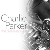 The Dial Sessions — Charlie Parker