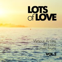 Lots of Love (20 Little Sunset Fruits), Vol. 2 — сборник