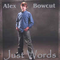 Just Words — Alex Bowcut