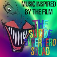 Music Inspired by the Film- The Suicide Superhero Squad — Fandom