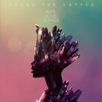 Anti Love Songs — Audra the Rapper