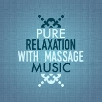 Pure Relaxation with Massage Music — Pure Massage Music