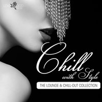 Chill With Style - the Lounge & Chill-Out Collection — сборник