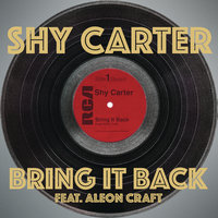 Bring It Back — Shy Carter