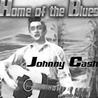 Home of the Blues — Johnny Cash