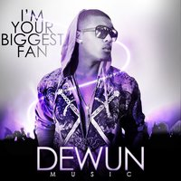 I'm Your Biggest Fan — DeWun Music