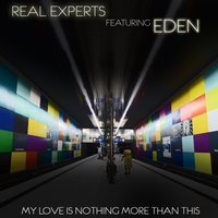 My Love Is Nothing More Than This — Real Experts