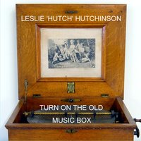 Turn On The Old Music Box — Leslie 'Hutch' Hutchinson