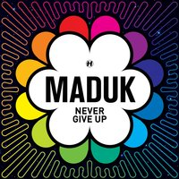 Never Give Up — Maduk