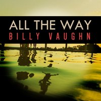 All the Way — Billy Vaughn