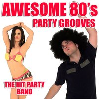 Awesome 80's Party Grooves — The Hit Party Band