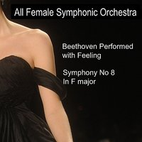 Beethoven Performed With Feeling: Symphony No. 8 in F Major — Людвиг ван Бетховен, All Female Symphonic Orchestra, Rachel Porter