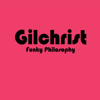 Funky Philosophy — Gilchrist