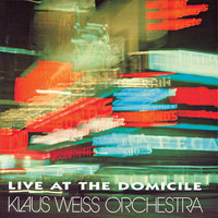 Live At The Domicile — Klaus Weiss Orchestra