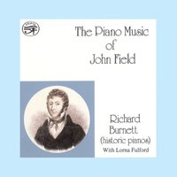 The Piano Music of John Field on Historic Pianos — John Field, Richard Burnett
