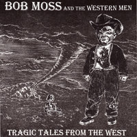 Tragic Tales from the West — Bob Moss