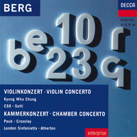 Berg: Violin Concerto; Chamber Concerto — Chicago Symphony Orchestra, London Sinfonietta, David Atherton, Kyung Wha Chung, Georg Solti, György Pauk