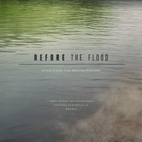 Before the Flood (Music from the Motion Picture) — Trent Reznor & Atticus Ross, Gustavo Santaolalla, Mogwai
