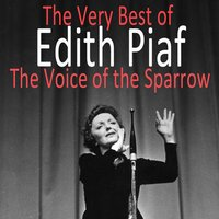 The Very Best of Edith Piaf : The Voice of the Sparrow — Edith Piaf