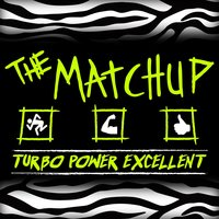 Turbo Power Excellent — The Matchup
