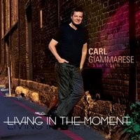 Living in the Moment — Carl Giammarese
