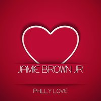 Philly Love — Jamie Brown Jr