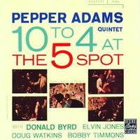 10 To 4 At The 5-Spot — Pepper Adams Quintet