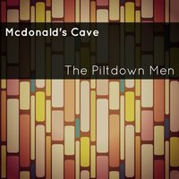 Mcdonald's Cave — The Piltdown Men