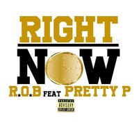 Right Now — R.o.B