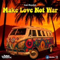 Make Love Not War — Ivan Roudyk