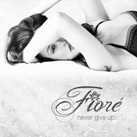 Never Give Up — Fiore