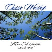 I Can Only Imagine - Songs Of Heaven from the Classic Worship series — The London Fox Players, Classic Worship