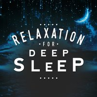 Relaxation for Deep Sleep — Relaxing Music, Relaxation, Deep Sleep Relaxation, Deep Sleep Relaxation|Relaxation|Relaxing Music