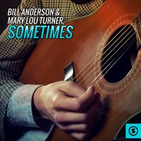 Sometimes — Bill Anderson, Mary Lou Turner