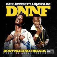 Dnnf: Don't Need No Friends — lajan slim, Ball Gizzle