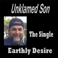 Earthly Desire — Unklamed Son