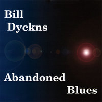 Abandoned Blues — Bill Dyckns