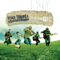 Dream Big — Ryan Shupe & the RubberBand