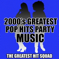 2000's Greatest Pop Hits Party Music — The Greatest Hit Squad