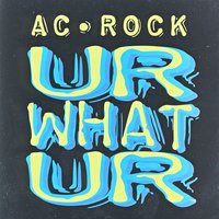 UR What UR — Ac Rock