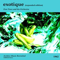 Exotique — Don Tiare and his Orchestra, Les Baxter and His Orchestra, Arthur Lyman