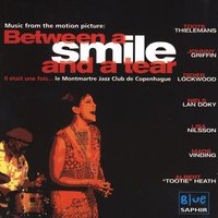 "Music From The Motion Picture: Between A Smile And A Tear — Johnny Griffin, Toots Thielemans, Lisa Nilsson, Didier Lockwood, Niels Lan Doky, Mads Vinding, Albert ""Tootie"" Heath"